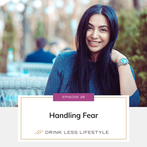 Drink Less Lifestyle with Dr. Sherry Price | Handling Fear