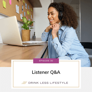Drink Less Lifestyle with Dr. Sherry Price | Listener Q&A