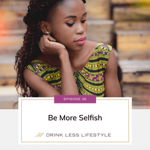 Drink Less Lifestyle with Dr. Sherry Price | Be More Selfish