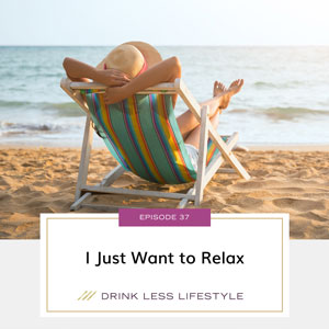 Drink Less Lifestyle with Dr. Sherry Price | I Just Want to Relax