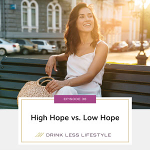 Drink Less Lifestyle with Dr. Sherry Price | High Hope vs. Low Hope