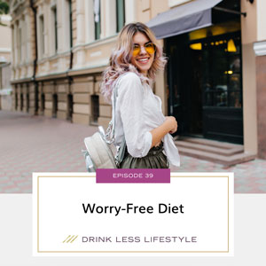 Drink Less Lifestyle with Dr. Sherry Price | Worry-Free Diet