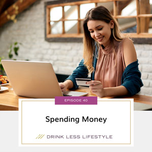 Drink Less Lifestyle with Dr. Sherry Price   Spending Money