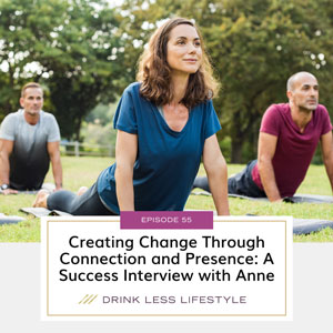 Drink Less Lifestyle with Dr. Sherry Price | Creating Change Through Connection and Presence: A Success Interview with Anne